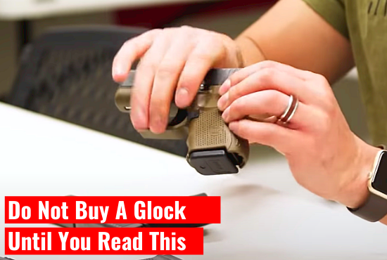 Do Not Buy A Glock Until You Read This…(Part 1)