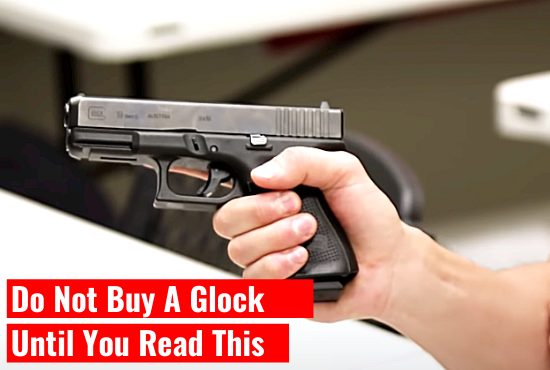Do Not Buy A Glock Until You Read This…(Part 2)